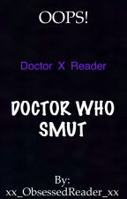 Oops!.. DOCTOR WHO MILD SMUT/LEMON eleven x reader (I AM SO SORRY) by xx_ObsessedReader_xx
