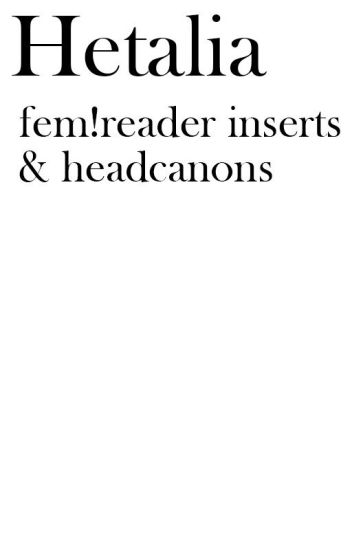 Hetalia Reader Inserts and Boyfriend Scenarios
