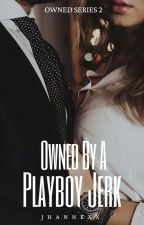 Owned by a Playboy Jerk by jhannexx