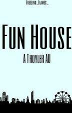 Fun House (Troyler AU) (#TheWattys2016) by Freezing_Flames_