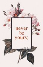 Never Be Yours by gendhis-dewi