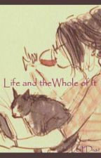 Life And The Whole Of It by LeiPDiaz