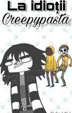 La idiotii Creepypasta by Retard_Kid