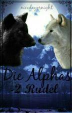 Die Alphas - 2 Rudel  by nicedayornight