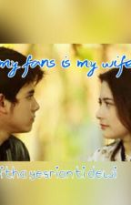 my fans is my wife by meithaYD25