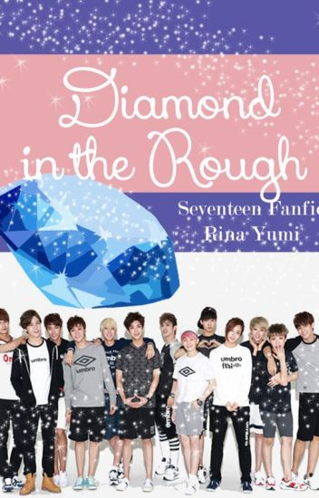 Diamond in the Rough (Seventeen and Bangtan Fanfic)