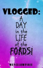 Vlogged: A Day in the Life of the Fords by msyellowpixie