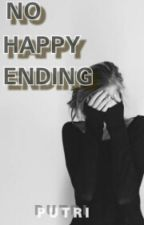 No happy ending by FatihahKharismaPutri