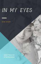 In My Eyes [In REVISI] by IndahPutri_Wirawan