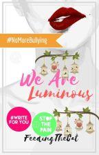 We Are Luminous by FeedingTheCat