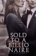 Sold to a Billionaire by BlackMariposa_