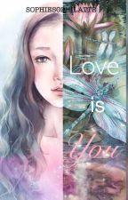 Love is You by sophiesophilatte