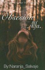 La obsesión de un Alfa© (#1Saga Brujas Blancas) by Naranja_Salvaje