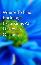 Where To Find Backstage Excursions At Disney In Orlando by congo50pet