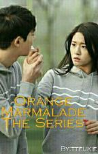 ORANGE MARMALADE THE SERIES by tteukie