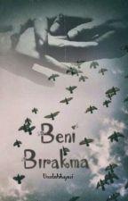 BENİ BIRAKMA  by Umudunhikayesi