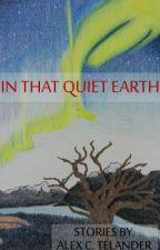 . . . In That Quiet Earth by alexctelander