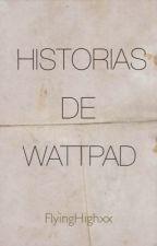 Historias de Wattpad by FlyingHighxx
