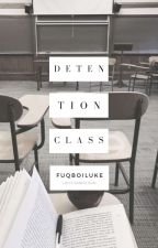 Detention Class; lrh by fuqboiluke