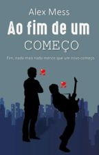 Ao Fim de um Começo (Romance Gay) by Alexmess