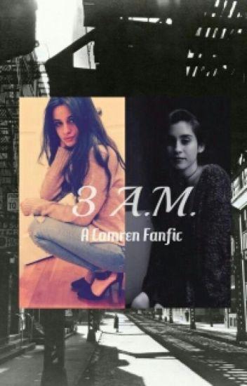 3 A.M. (Camren)