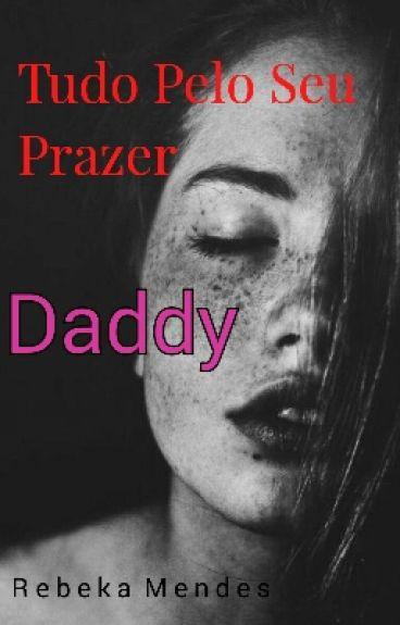 Tudo Pelo seu Prazer Daddy!