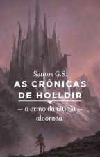 As crônicas de Holldir: O ergo da ultima alvorada. by NortueNtr
