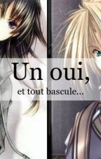 Un oui, et tout bascule by Mai02011998