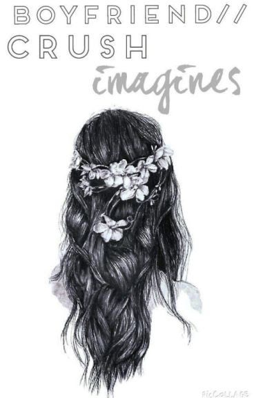Boyfriend //Crush Imagines
