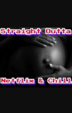Straight Outta Netflix & Chill {c.d} by ft_justinbieber