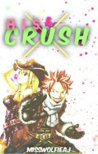 His Crush » NaLu ✔️ by MissWolfieAJ