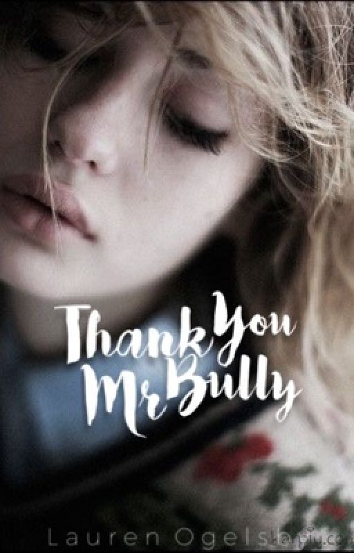 Thank You Mr Bully (#wattys2016) by __mxdness