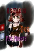 Os Filho Dos Five Nights by Purpler_Girl