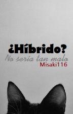 ¿Híbrido?... No sería tan malo by Misaki116