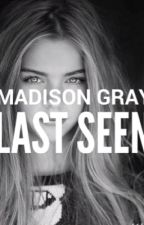 LAST SEEN by Madison-Gray
