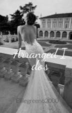 Arranged i do's by elliegreeno2000