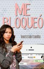 ME BLOQUEÓ  (#Wattys2016) by inessantaella