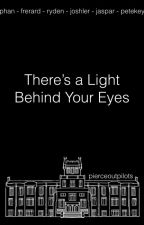 There's A Light Behind Your Eyes by pierceoutpilots