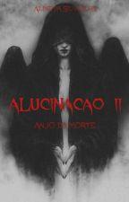 Alucinação II (Ao lado da Morte) #Wattys2016 by Srta_Aline_Silva