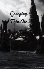 Grasping Thin Air by angst_fueled_soul