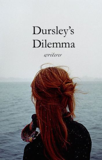 Dursley's Dilemma (Sequel to Dursley's Daughter)