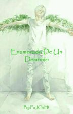 Enamorado de Un Demonio (+18)    TERMINADA    by FuJOsH1