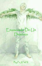Enamorado de Un Demonio (+18) || TERMINADA || by FuJOsH1