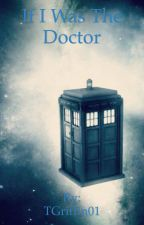 If I was the Doctor by TGriffin01