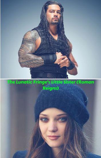 The Lunatic Fringe's Sister (Roman Reigns Fanfiction)
