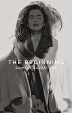 The Beginning {A Damon Salvatore Fanfiction} by justme-mish