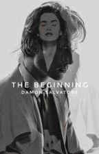 The Beginning {A Damon Salvatore Fanfiction} by Hewillreign