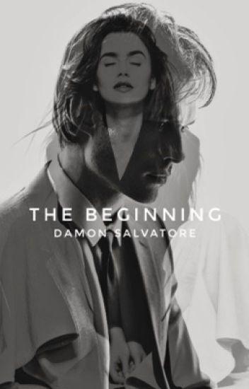 The Beginning {A Damon Salvatore Fanfiction}
