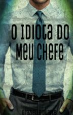 O Idiota Do Meu Chefe by graziiih