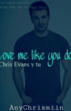 Love me like you do (Chris Evans y Tu) by -Queen0fDean-